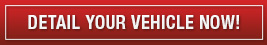 Detail Your Vehicle Now!