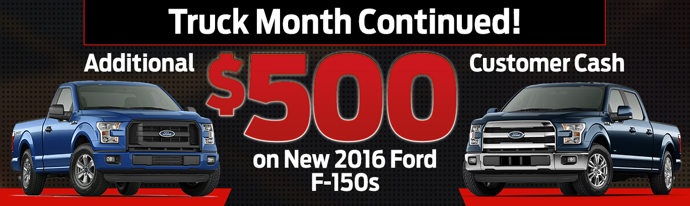 Truck Month Continued! Additional $500 Customer Cash on New 2016 Ford F-150s