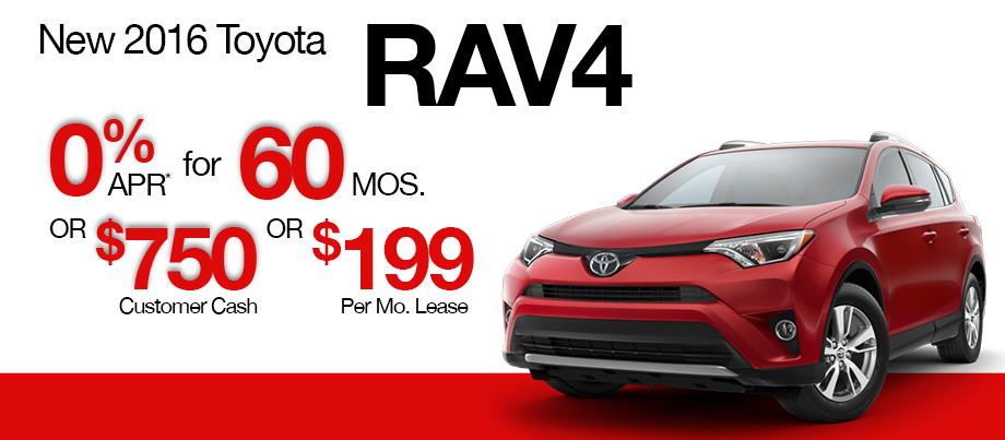 New 2016 Toyota RAV4 0% APR up to 60 months OR $750 Customer Cash OR $199 per month to lease