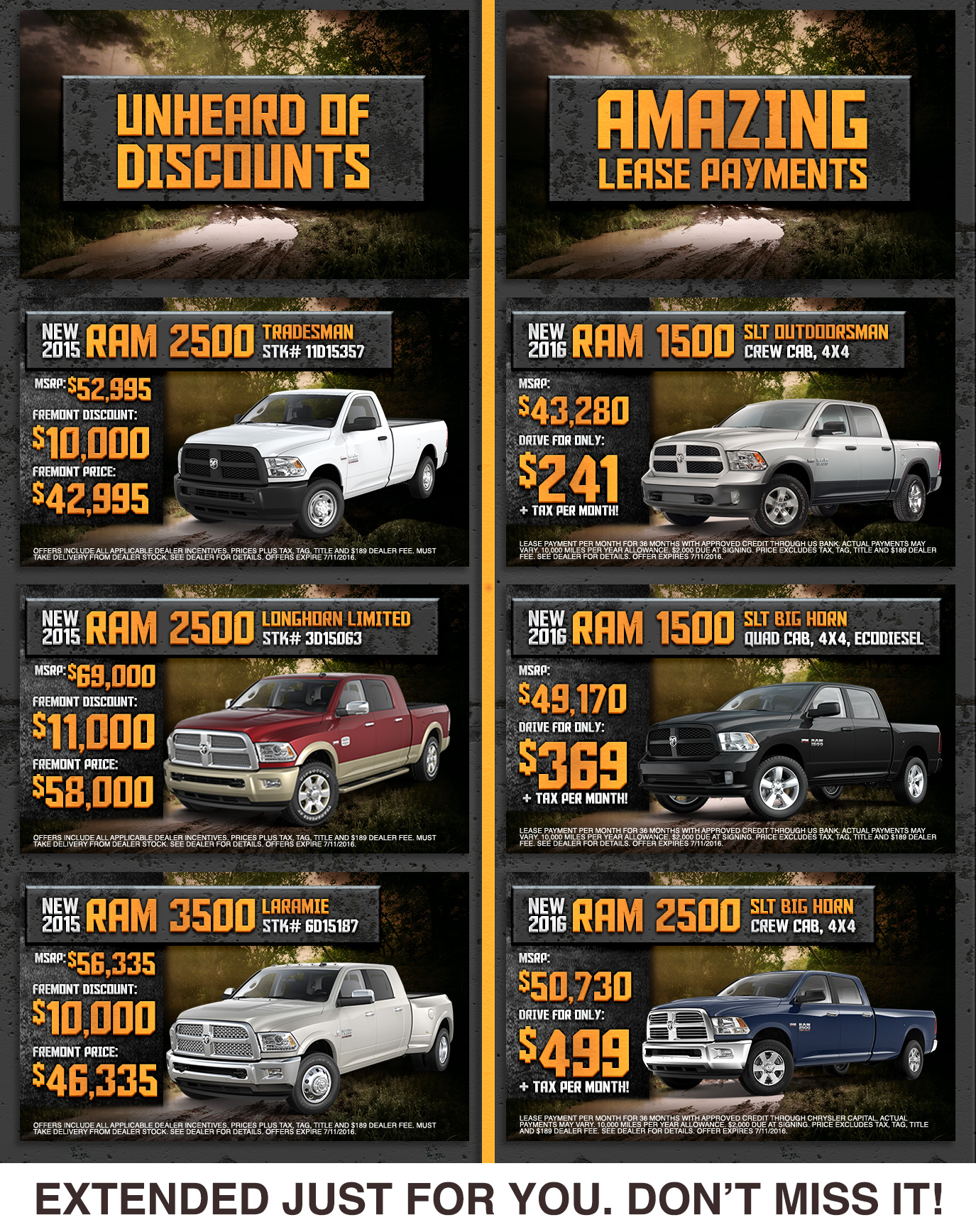 UNHEARD OF DISCOUNTS! New 2015 Ram 2500 Tradesman for $50,292, New 2015 Ram 2500 Longhorn Limited for $58,000, New 2015 Ram 3500 Laramie for $46,355, AMAZING LEASE PAYMENTS! New 2016 Ram 1500 SLT Outdoorsman or only $241 + tax per month!, New 2016 Ram 1500 SLT Big Horn for only $369 + tax per month! New 2016 Ram 2500 SLT Big Horn for only $499 + tax per month! Drive and Discover. EXTENDED JUST FOR YOU— DON'T MISS IT!