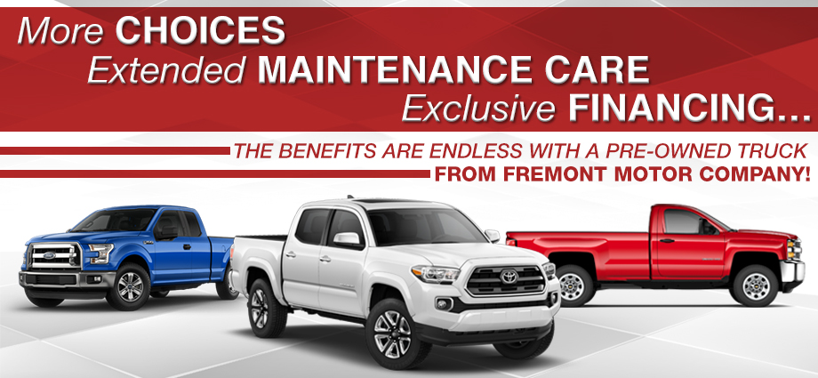 More Choices, Extended Maintenance Care, Exclusive Financing…The Benefits are Endless with a Pre-Owned Truck from Fremont Motor Company