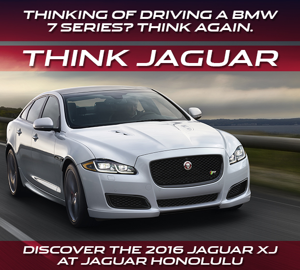 Thinking Of Driving A BMW 7 Series? Think Again.Think Jaguar.Discover The 2016 Jaguar XJ At Jaguar Honolulu