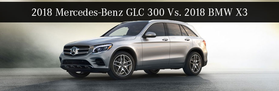The 2018 Mercedes-Benz GLC 300 Vs 2018 BMW X3 in Augusta, GA
