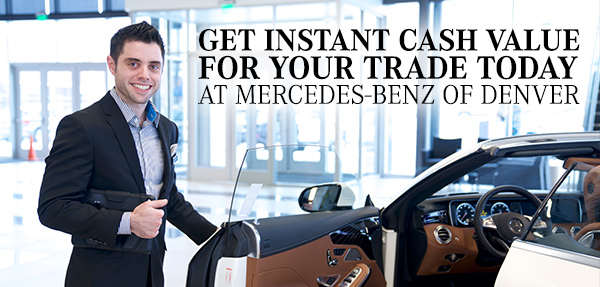 get instant cash for your trade today at Mercedes-Benz of Denver in Colorado