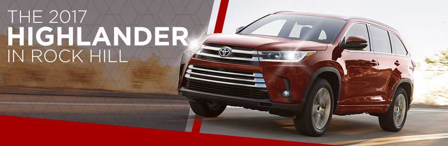 The 2017 Highlander Is Available At Toyota Of Rock Hill Near Fort Mill Sc