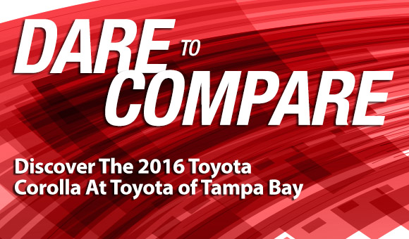Dare to Compare Discover the 2016 Toyota Corolla at Toyota of Tampa Bay