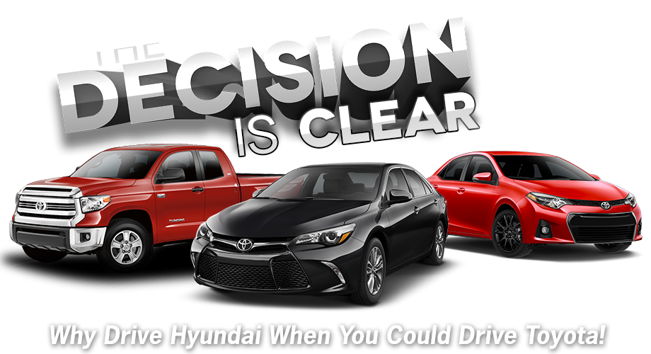 The Decision Is Clear Why Drive Hyundai When You Could Drive Toyota!