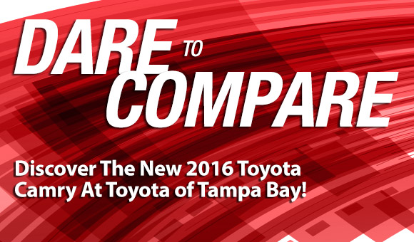Dare to Compare Discover the All New 2016 Toyota Camry At Toyota of Tampa Bay